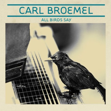 Carl Broemel - All Birds Say
