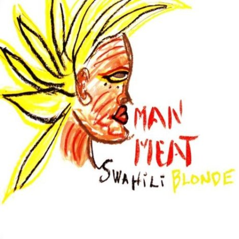 Swahili Blonde - Man Meat